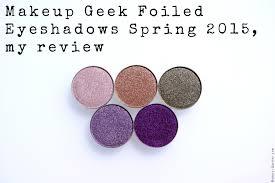 makeup geek foiled eyeshadows spring 2016 my review