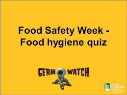 hygiene quiz Food Safety Week - Food hygiene quiz. Question 1 TRUE OR FALSE .