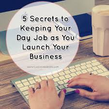 5 secrets to keeping your day job as you launch your business i now look at my day job and my side hustle business both as opportunities to work together this mindset shift provided me the permission to be the