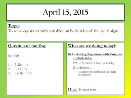 3 april 15 2016 what are we doing today 10 3 solving equations with variables on both sides