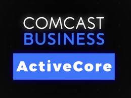 Comcast Busines Comcast Business Launches Activecore Multichannel