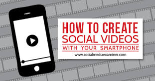 how to create a video how to create social videos with your smartphone social media examiner