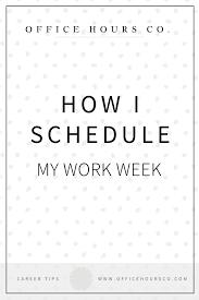 My Weekly Schedule How I Schedule My Work Week Office Hours