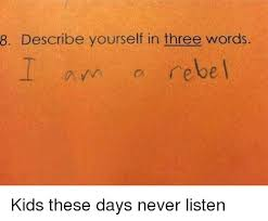 Describe Yourself In 3 Words 8 Describe Yourself In Three Words I Am A Rebel Kids These
