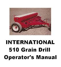 International 510 Grain Drill Seed Chart International 510 Grain Drill Operators Manual