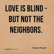 Love Is Blind Quotes New Mexican Proverb Quotes QuoteHD