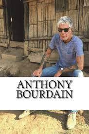 Anthony Bourdain: A Biography : Kelly ...