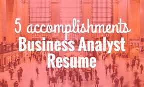 5 Accomplishments To Make Your Business Analyst Resume Stand Out