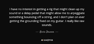 Rig Quote Stunning Kevin Drumm Quote I Have No Interest In Getting A Rig That Might