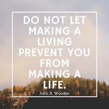 Work Life Balance Quotes Inspiration Do Not Let Making A Living Prevent You From Making A Life Qotd