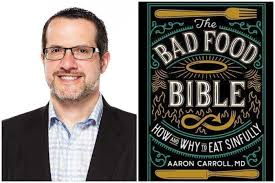 "Dr. Aaron Carroll Offers ""The Bad Food Bible: How and Why to Eat Sinfully""  