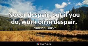 Never Despair But If You Do Work On In Despair Edmund Burke Custom Despair Quotes