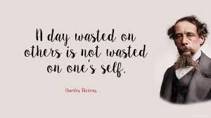 Charles Dickens Quotes Delectable A Day Wasted On Others Is Not Wasted On One's Self Charles