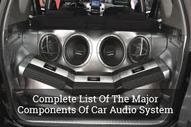 How To Design A Good Car Audio System Complete List Of The Major Components Of Car Audio System