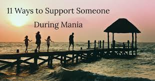 3 ways to treat bipolar 11 ways to support someone during mania international bipolar