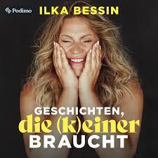 Geschichten, die (k)einer braucht mit Ilka Bessin | Ein Podimo Podcast