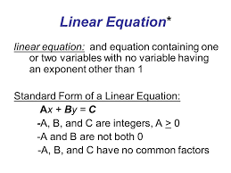 10 linear equation linear equation and equation containing one or two variables with no variable having an exponent other than 1 standard form