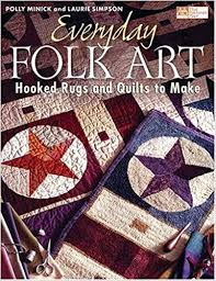 Everyday Folk Art: Hooked Rugs And Quilts To Make: Minick, Polly, Simpson,  Laurie: 0744527106745: Amazon.com: Books