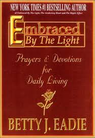 Embraced By The Light Book Inspiration Embraced By The Light Prayers Devotions For Daily Living By Betty