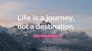 ralph waldo emerson quote ldquo life is a journey not a destination ralph waldo emerson quote ldquolife is a journey not a destination rdquo