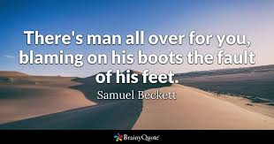 Samuel Beckett Quotes Extraordinary There's Man All Over For You Blaming On His Boots The Fault Of His