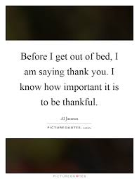 Saying Thank You Quotes Awesome Before I Get Out Of Bed I Am Saying Thank You I Know How Important