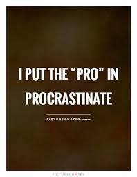 Procrastination Quotes Inspiration Funny Procrastination Quotes Sayings Funny Procrastination