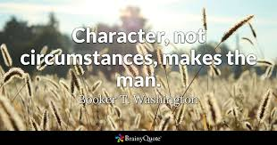 Booker T Washington Quotes Delectable Character Not Circumstances Makes The Man Booker T Washington