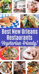 best new orleans vegetarian friendly restaurants check out this new orleans travel guide for