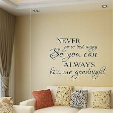 never go to bed angry always kiss me