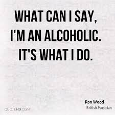 Alcoholic Quotes Stunning Ron Wood Quotes QuoteHD