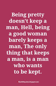 Being A Man Quotes Cool Here's The Truth Ladies Being Pretty Doesn't Keep A Man