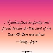 I Jealous From Her Family Quotes Writings By Abhinn Ashok