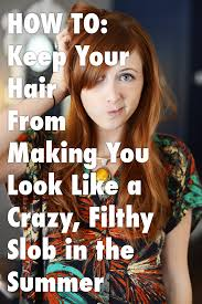How To Keep Your Hair From Making You Look Like a Crazy Filthy.