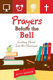 Prayers Before the Bell: Inviting Christ Into the Classroom: Amazon ...