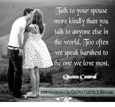 Oalk To Your Spouse More Kindly Than You Talk To Anyone Else In The Classy Love Quote For Your Spouse
