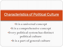political culture this concept was first used by gabriel almond 4 it is a universal concept it is a comprehensive concept every political system has distinct political culture it is a part of general culture