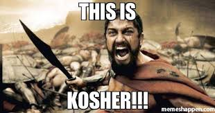 THIS IS KOSHER!!! meme - Sparta Leonidas (6729) | Memes Happen via Relatably.com