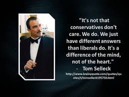 Tom Selleck Quote About Conservatives | Are They Kidding? We MUST ... via Relatably.com
