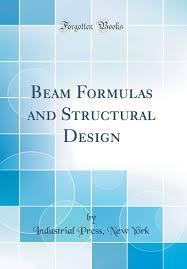 Beam Design Formulas Beam Formulas And Structural Design Classic Reprint