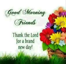 Quotes For Good Morning New Day Best of Good Morning Friends Thanks The Lord For A Brand New Day Pictures