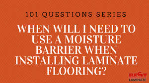 When Will I Need To Use A Moisture Barrier When Installing Laminate Flooring ?
