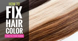 to fix hair color that s too dark