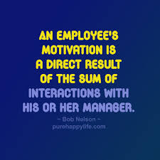 Employee Quotes Extraordinary Employee Quotes An Employee's Motivation Is A Direct Result Of The Sum
