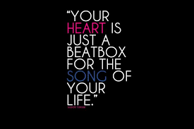 Music Quotes Best Music Quotes Your Heart Is Just A Beatbox For The Song Of Your Life
