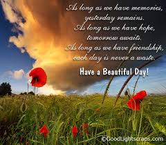 Its A Beautiful Day Quotes Best of As Long As We Have Friendship Each Day Is Never A Waste Have A