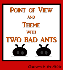 Introducing Point Of View And Theme With Two Bad Ants