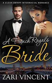 A French Royals Bride: A Clean BWWM Interracial Romance eBook: Vincent,  Zari: Amazon.in: Kindle Store