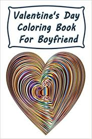 Finally we did not forget about motoring fans. Amazon Com Valentine S Day Coloring Book For Boyfriend 100 6x9 Inch Coloring Pages 90 Valentine S Day Themed Romantic Coloring Pages Plus 10 Intricate Mandalas To Color On Target Coloring Books 9798606388981 Publishing On Target Books
