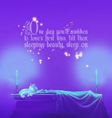 Quotes For Sleeping Beauty Best of One Day You'll Awaken To Loves First Kiss Until Then Sleeping